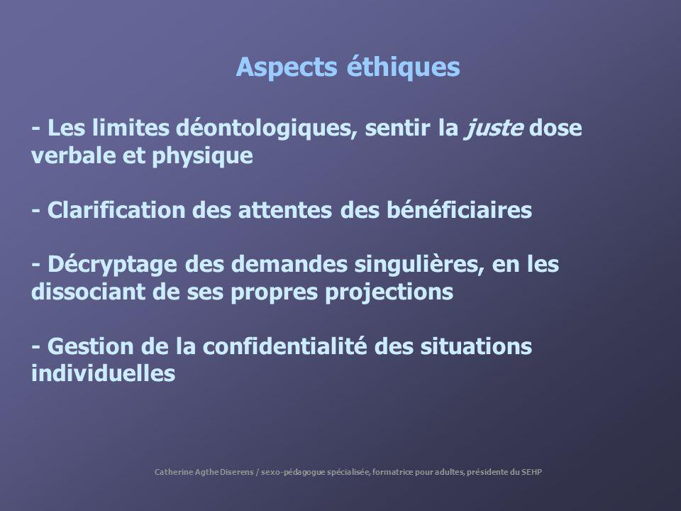 Aspects éthiques - Les limites déontologiques, sentir la juste dose verbale et physique. - Clarification des attentes des bénéficiaires.