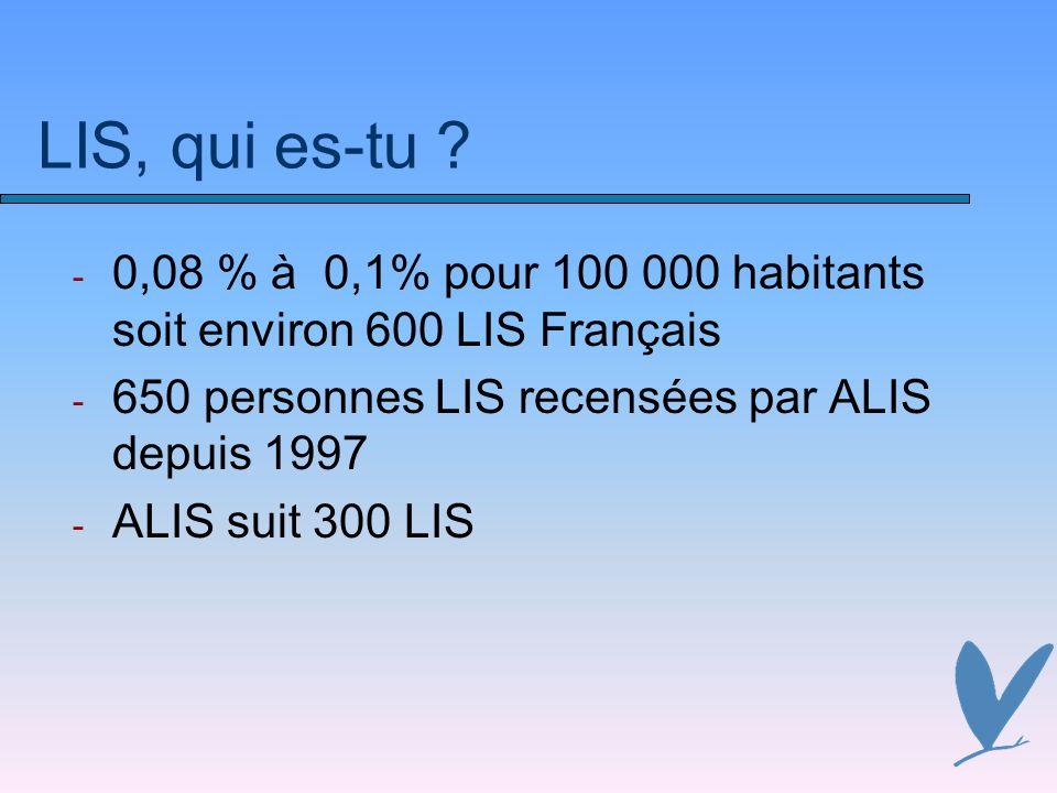 LIS, qui es-tu 0,08 % à 0,1% pour 100 000 habitants soit environ 600 LIS Français. 650 personnes LIS recensées par ALIS depuis 1997.
