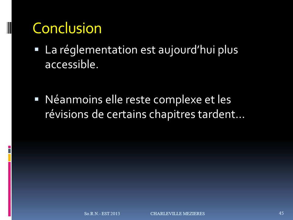 Conclusion La réglementation est aujourd'hui plus accessible.
