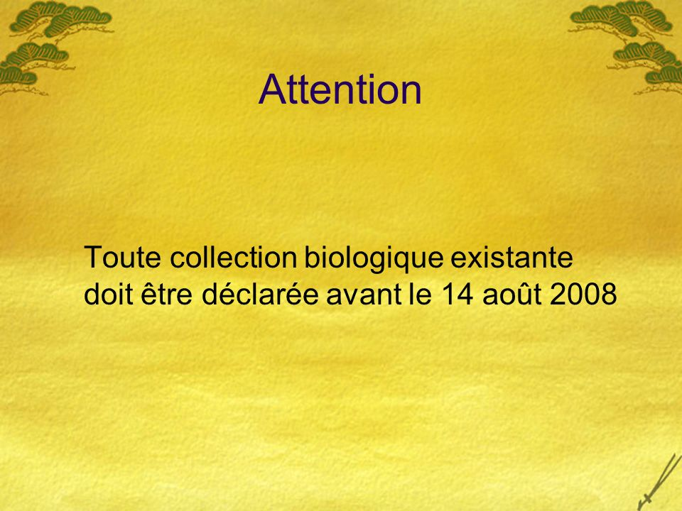 Attention Toute collection biologique existante doit être déclarée avant le 14 août 2008