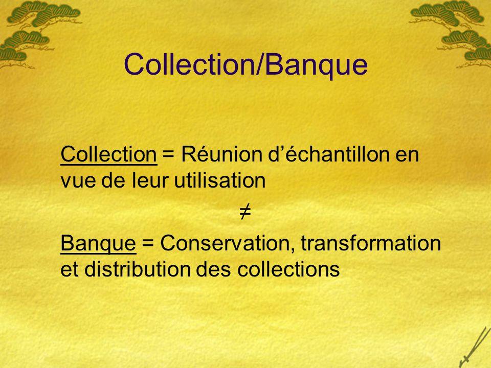 Collection/Banque Collection = Réunion d'échantillon en vue de leur utilisation. ≠