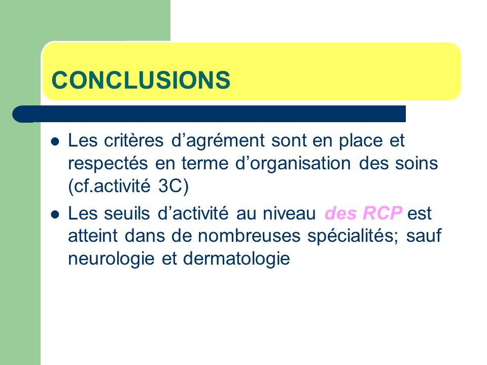 CONCLUSIONS Les critères d'agrément sont en place et respectés en terme d'organisation des soins (cf.activité 3C)