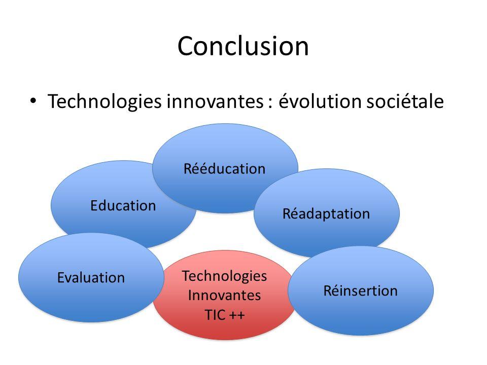 Conclusion Technologies innovantes : évolution sociétale Rééducation