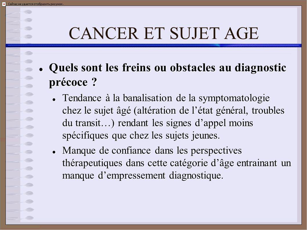 CANCER ET SUJET AGE Quels sont les freins ou obstacles au diagnostic précoce