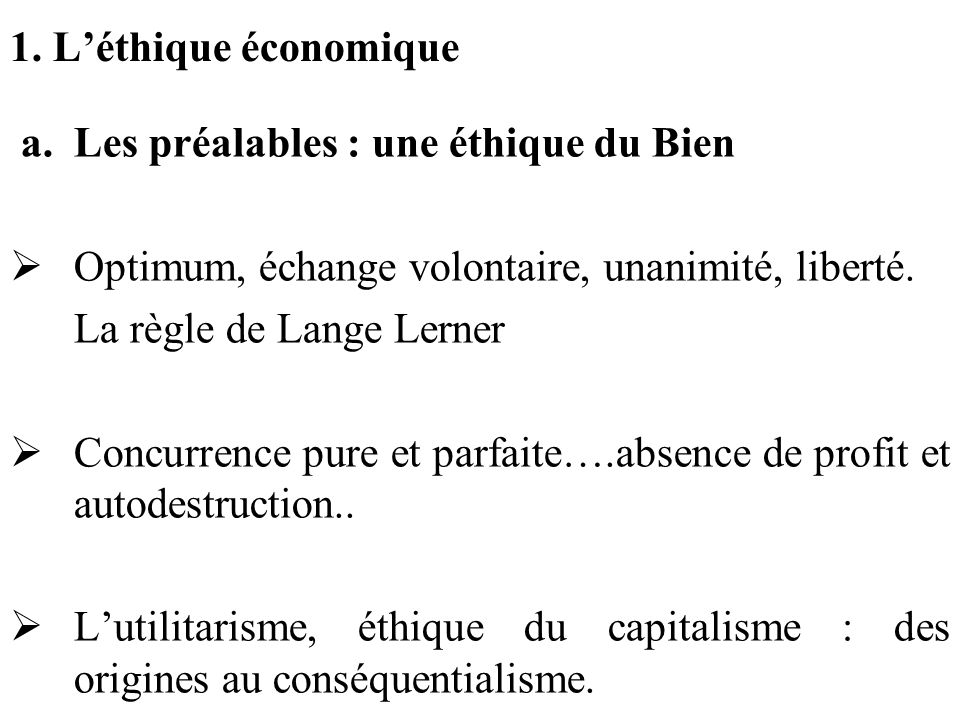 1. L'éthique économique a. Les préalables : une éthique du Bien. Optimum, échange volontaire, unanimité, liberté.