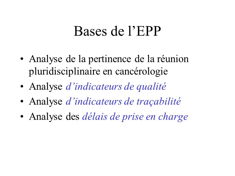 Bases de l'EPP Analyse de la pertinence de la réunion pluridisciplinaire en cancérologie. Analyse d'indicateurs de qualité.