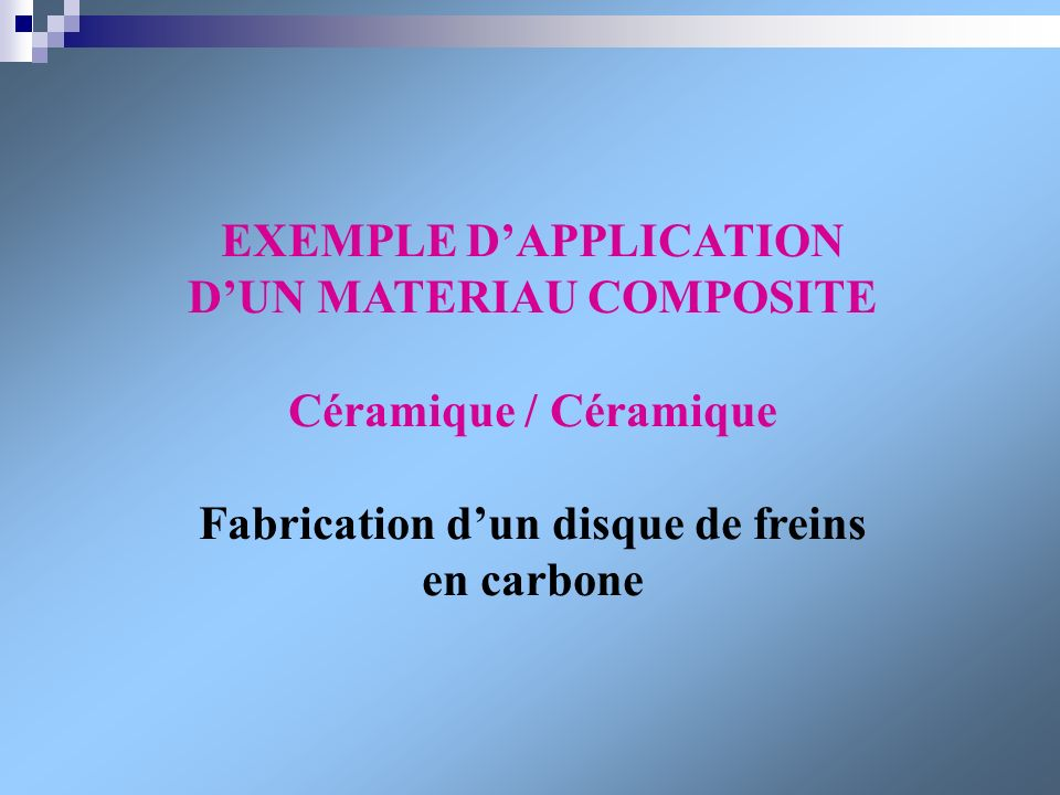 EXEMPLE D'APPLICATION D'UN MATERIAU COMPOSITE Céramique / Céramique