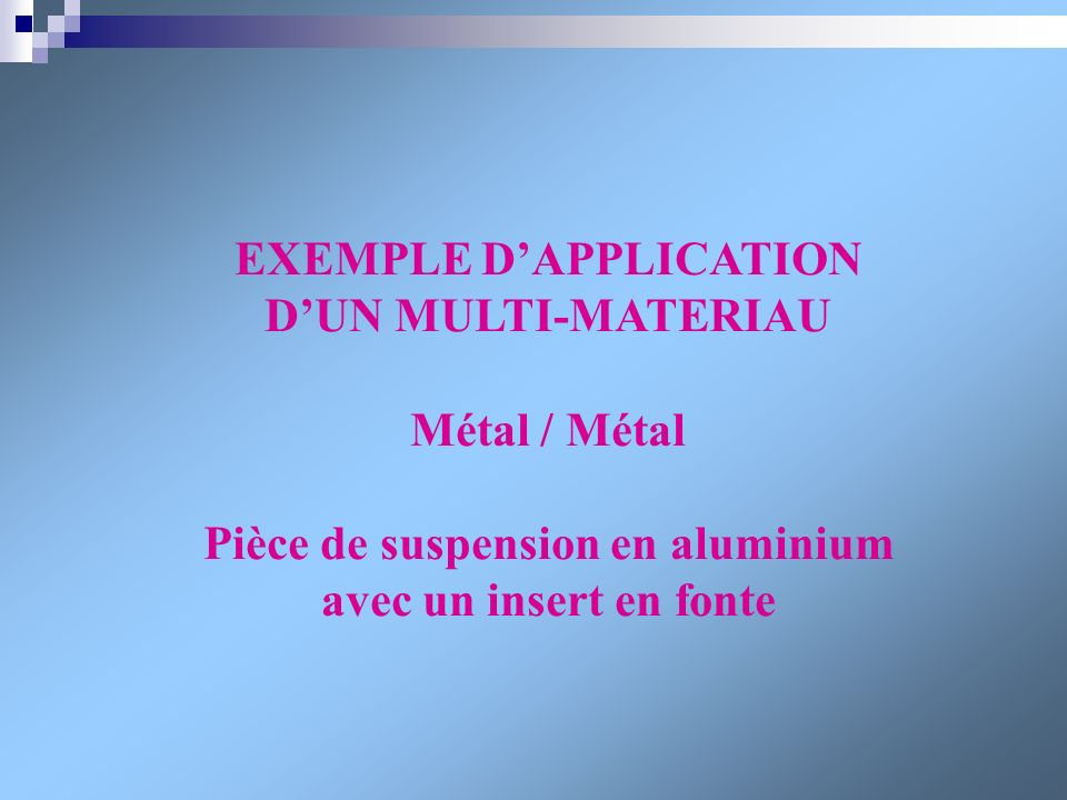 EXEMPLE D'APPLICATION Pièce de suspension en aluminium
