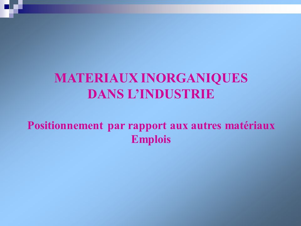 MATERIAUX INORGANIQUES Positionnement par rapport aux autres matériaux