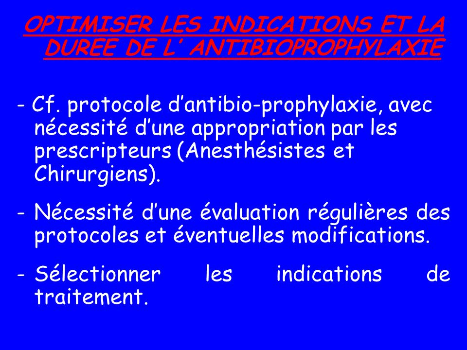 OPTIMISER LES INDICATIONS ET LA DUREE DE L' ANTIBIOPROPHYLAXIE