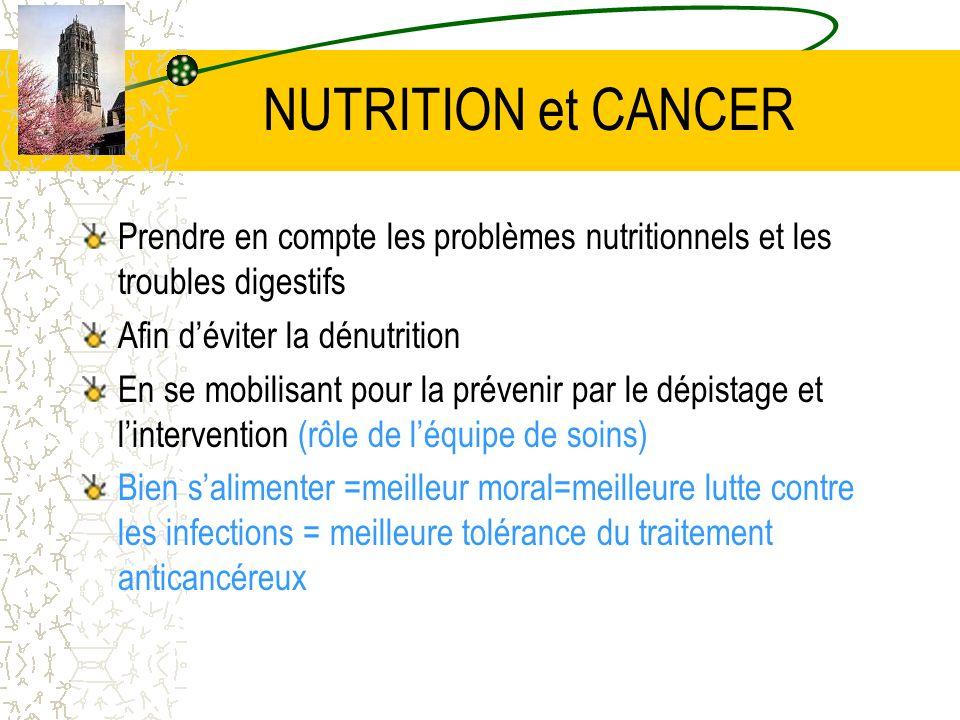 NUTRITION et CANCER Prendre en compte les problèmes nutritionnels et les troubles digestifs. Afin d'éviter la dénutrition.