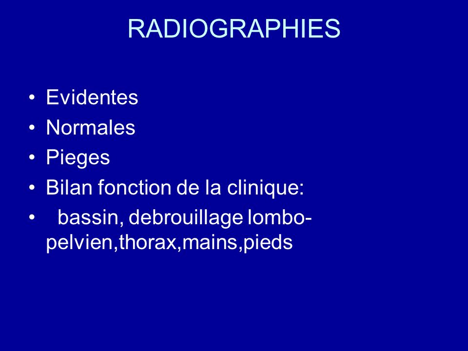 RADIOGRAPHIES Evidentes Normales Pieges Bilan fonction de la clinique: