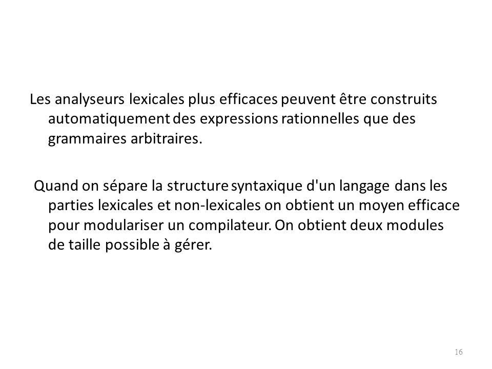 Les analyseurs lexicales plus efficaces peuvent être construits automatiquement des expressions rationnelles que des grammaires arbitraires.