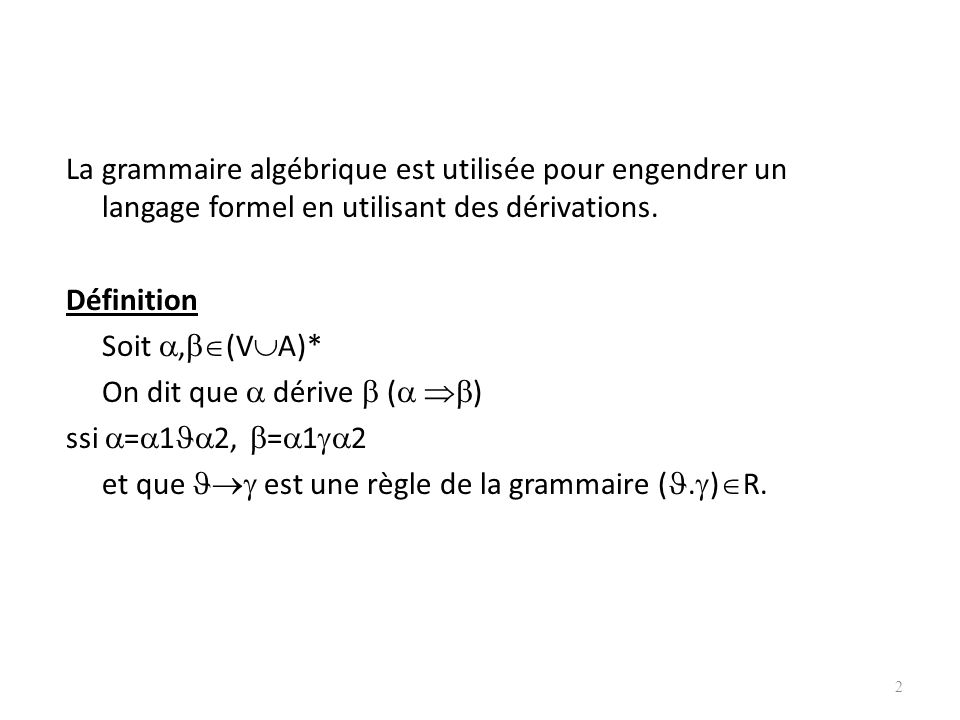 La grammaire algébrique est utilisée pour engendrer un langage formel en utilisant des dérivations.