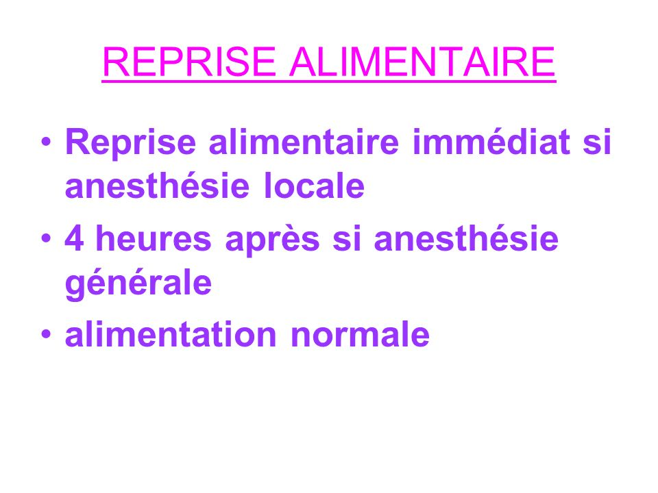 REPRISE ALIMENTAIRE Reprise alimentaire immédiat si anesthésie locale