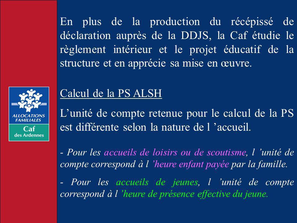 En plus de la production du récépissé de déclaration auprès de la DDJS, la Caf étudie le règlement intérieur et le projet éducatif de la structure et en apprécie sa mise en œuvre.