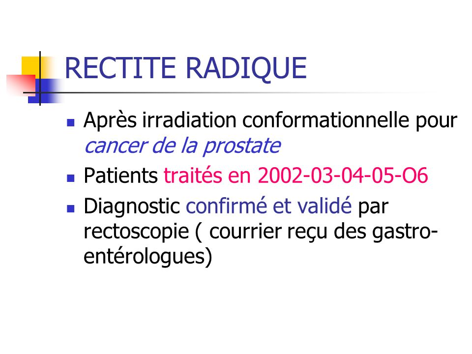 RECTITE RADIQUE Après irradiation conformationnelle pour cancer de la prostate. Patients traités en 2002-03-04-05-O6.