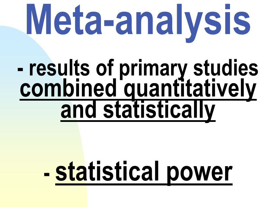 - results of primary studies combined quantitatively and statistically