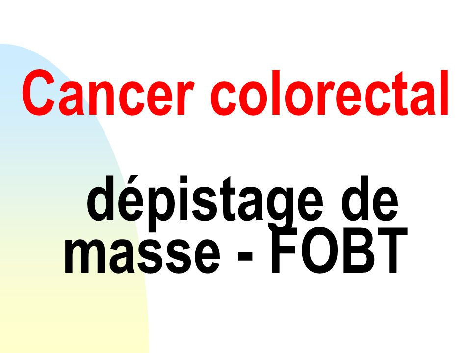 Cancer colorectal dépistage de masse - FOBT
