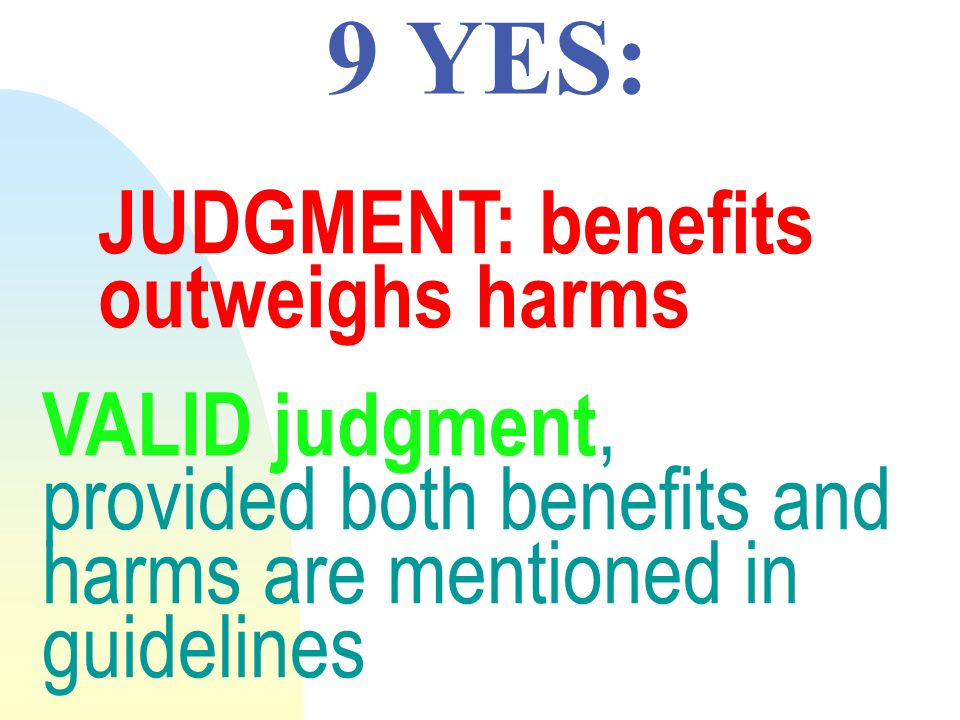 9 YES: JUDGMENT: benefits outweighs harms