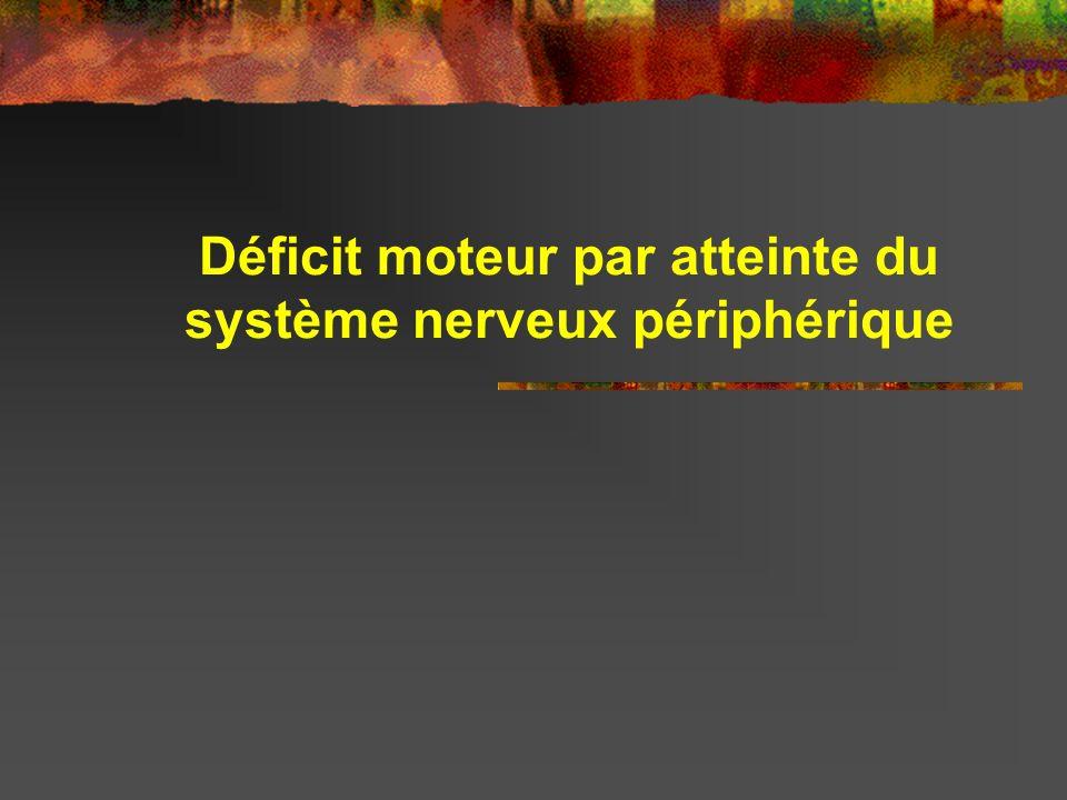 Déficit moteur par atteinte du système nerveux périphérique
