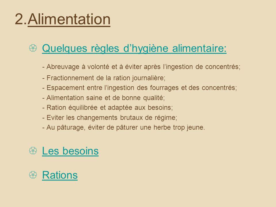 Alimentation Quelques règles d'hygiène alimentaire: - Abreuvage à volonté et à éviter après l'ingestion de concentrés;