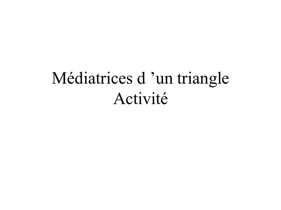Médiatrices d 'un triangle Activité