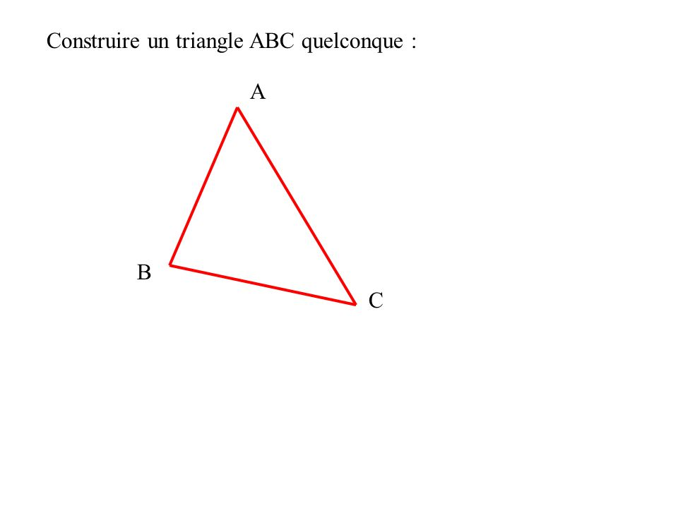 Construire un triangle ABC quelconque :