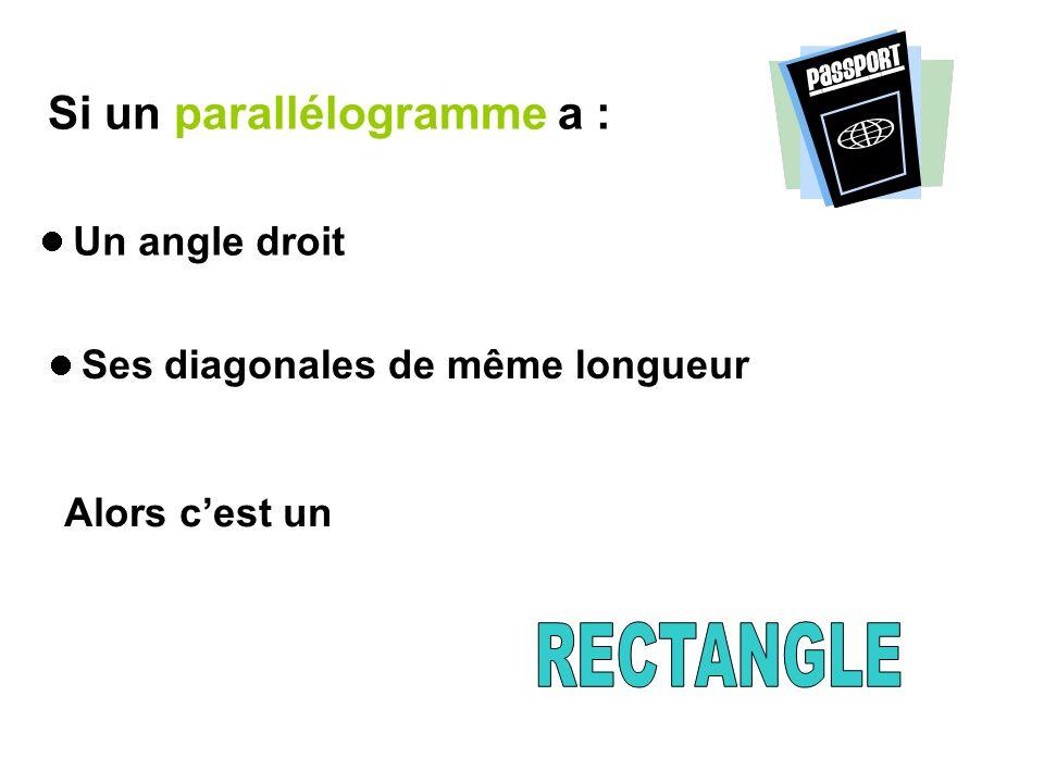 RECTANGLE Si un parallélogramme a : Alors c'est un  Un angle droit