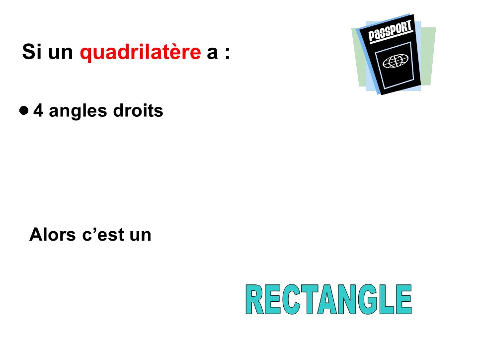 Si un quadrilatère a :  4 angles droits Alors c'est un RECTANGLE