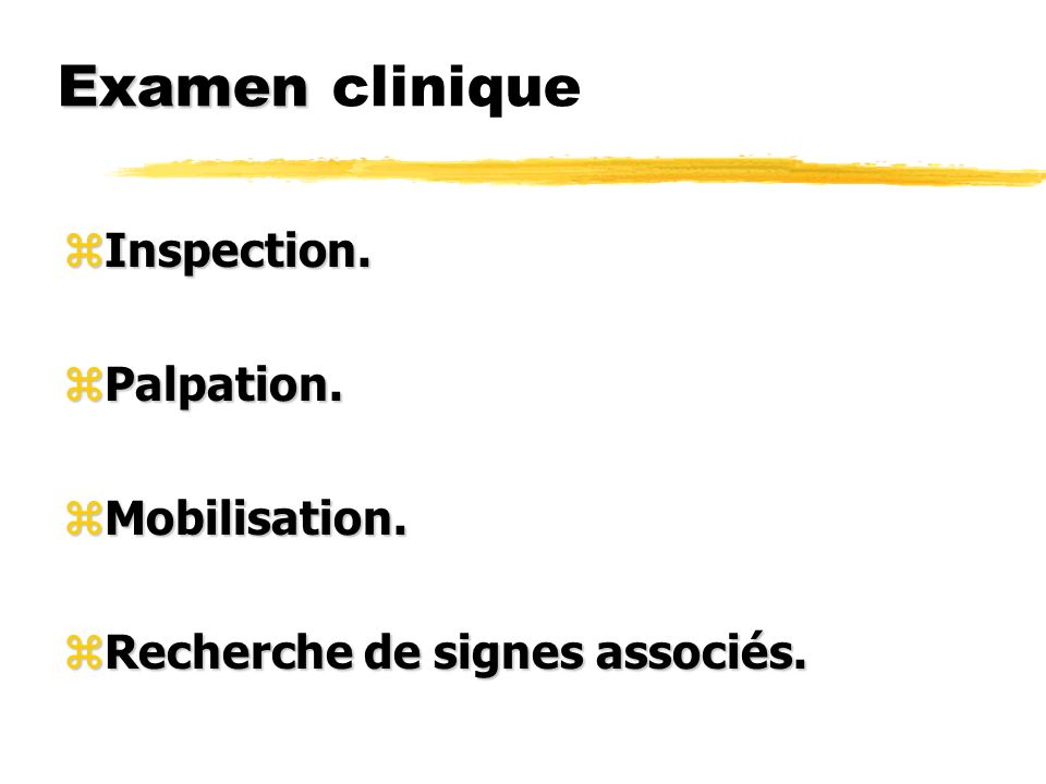 Examen clinique Inspection. Palpation. Mobilisation.
