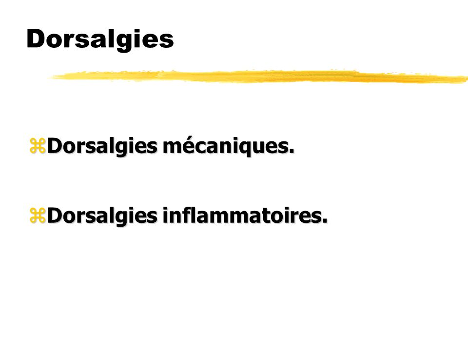 Dorsalgies Dorsalgies mécaniques. Dorsalgies inflammatoires.
