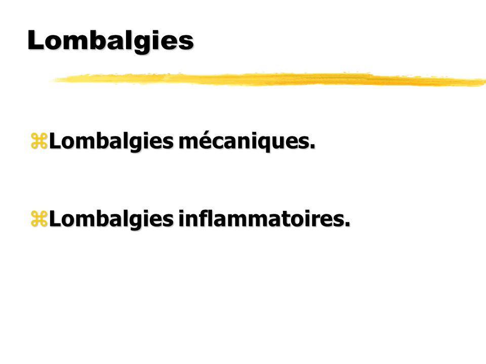 Lombalgies Lombalgies mécaniques. Lombalgies inflammatoires.
