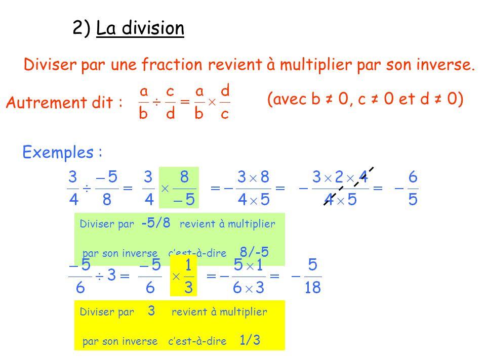 2) La division Diviser par une fraction revient à multiplier par son inverse. (avec b ≠ 0, c ≠ 0 et d ≠ 0)