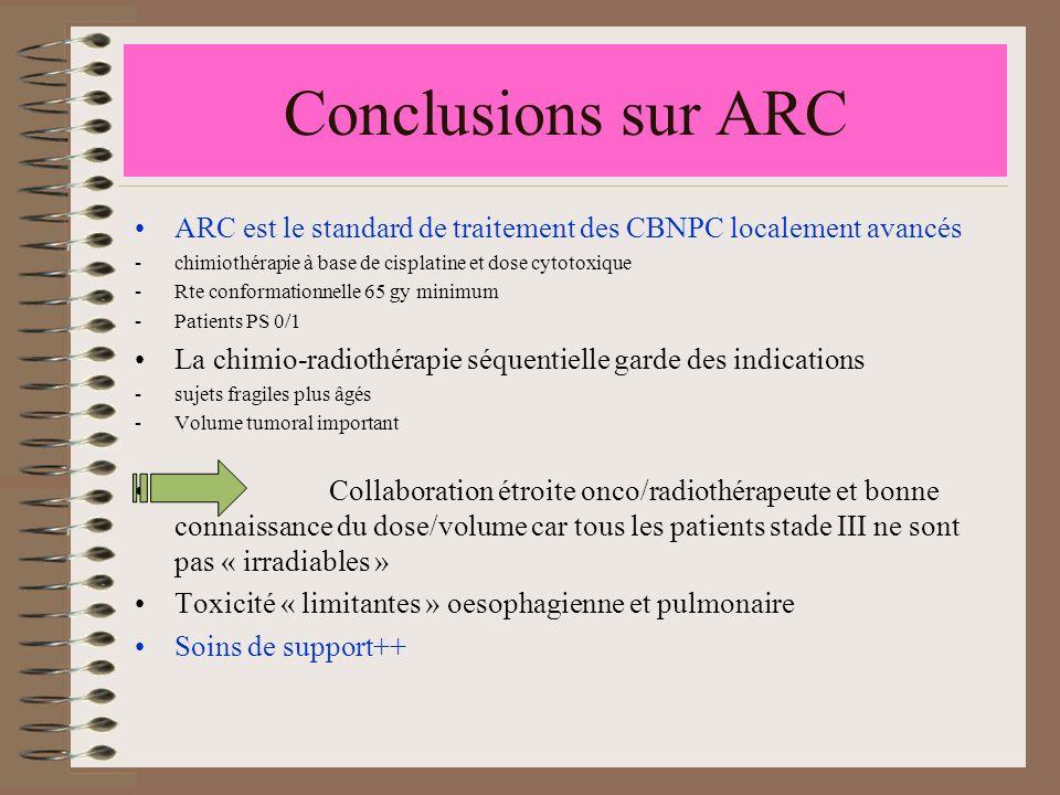 Conclusions sur ARC ARC est le standard de traitement des CBNPC localement avancés. chimiothérapie à base de cisplatine et dose cytotoxique.
