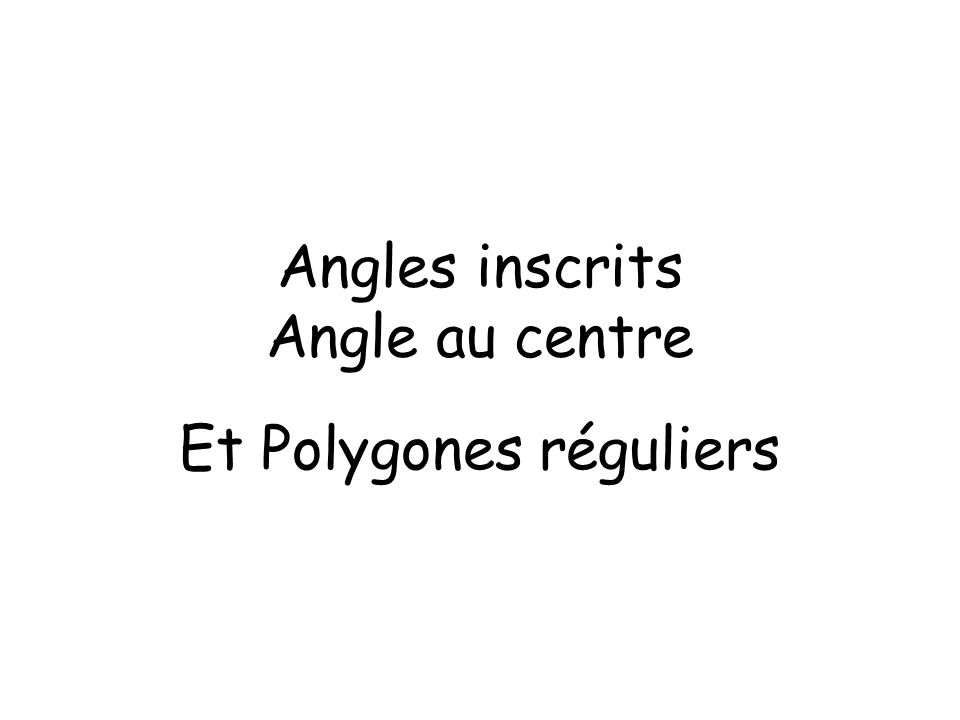 Angles inscrits Angle au centre