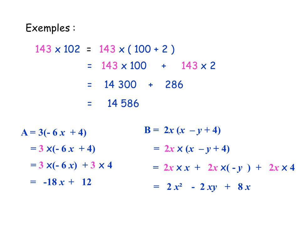 Exemples : 143 x 102 = 143 x ( 100 + 2 ) = 143 x 100 + 143 x 2. = 14 300 + 286.