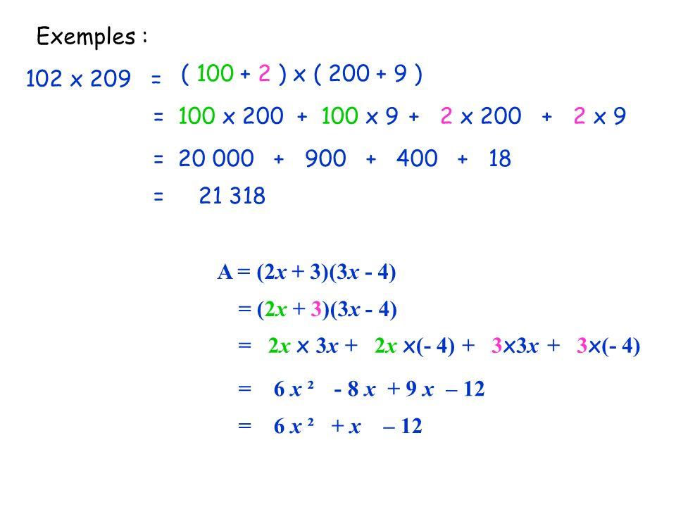Exemples : ( 100 + 2 ) x ( 200 + 9 ) 102 x 209 = = 100 x 200. + 100 x 9. + 2 x 200. + 2 x 9.