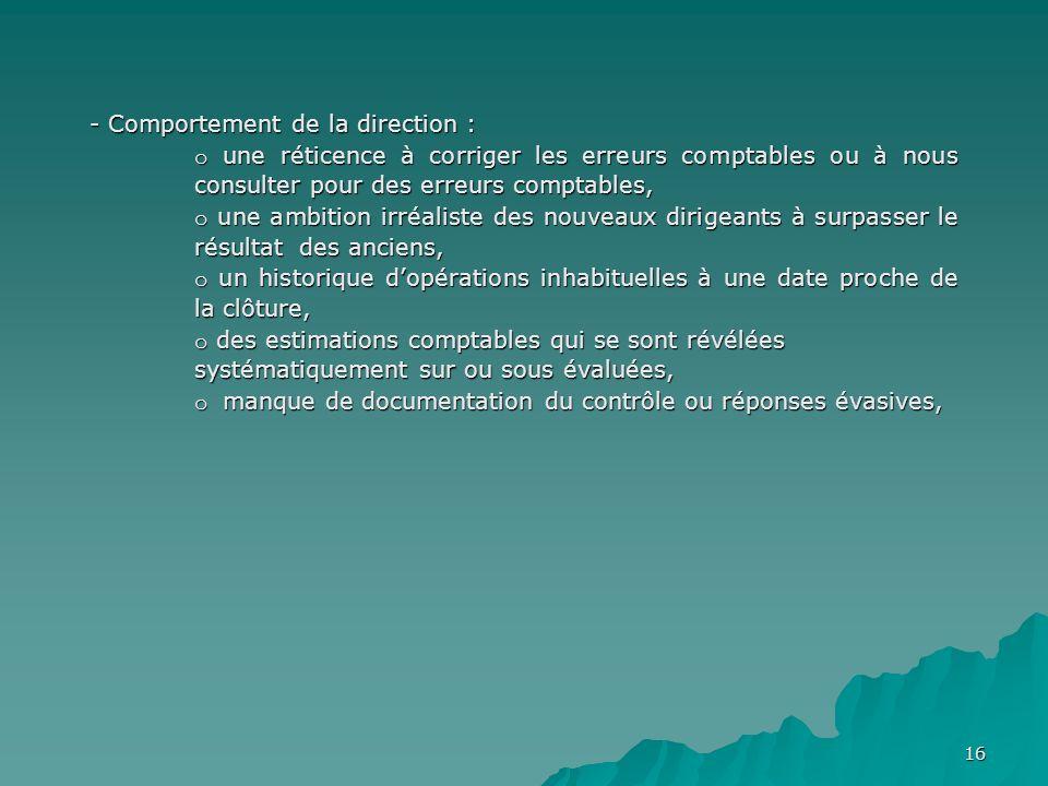 - Comportement de la direction : o une réticence à corriger les erreurs comptables ou à nous consulter pour des erreurs comptables,