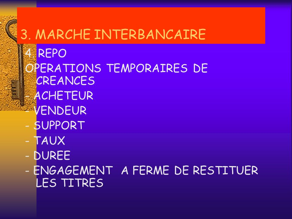 3. MARCHE INTERBANCAIRE 4. REPO OPERATIONS TEMPORAIRES DE CREANCES