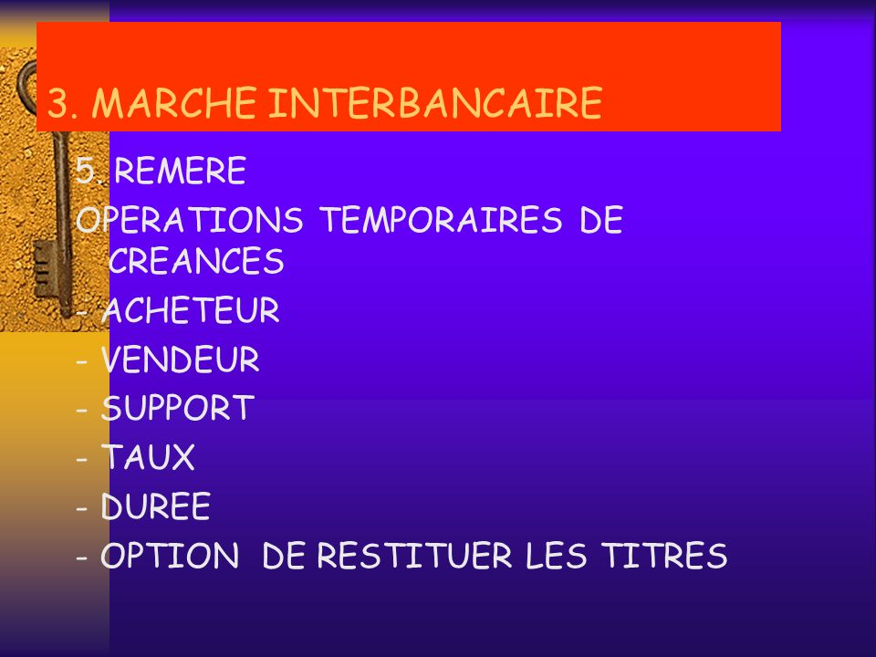 3. MARCHE INTERBANCAIRE 5. REMERE OPERATIONS TEMPORAIRES DE CREANCES