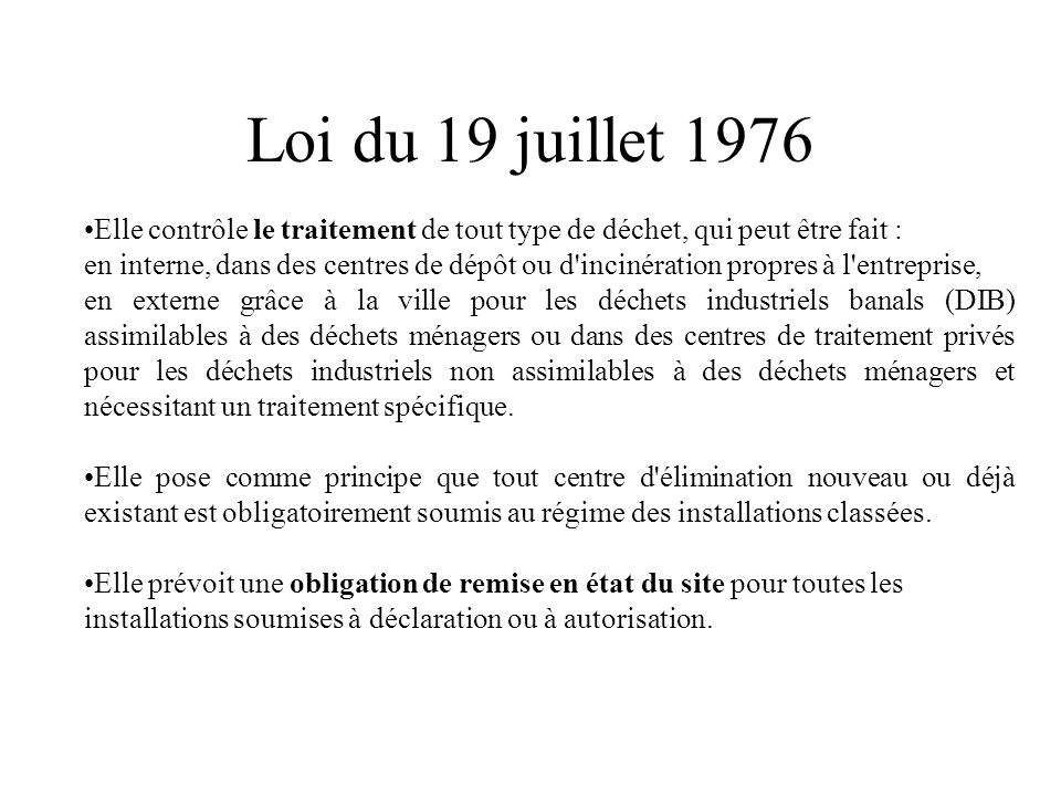 Loi du 19 juillet 1976Elle contrôle le traitement de tout type de déchet, qui peut être fait :