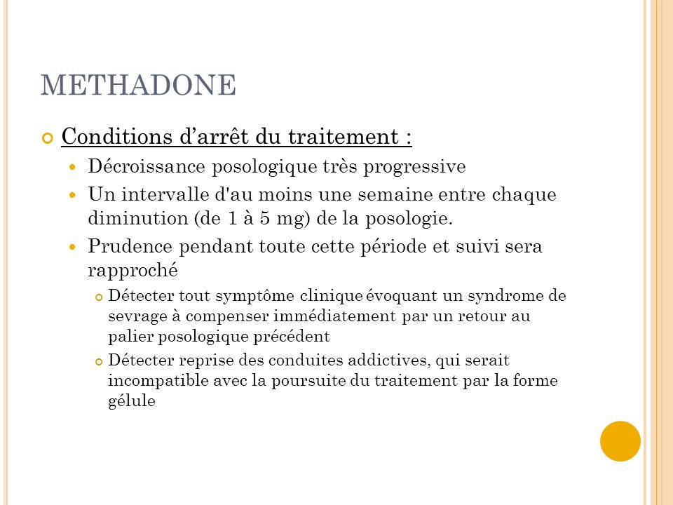 METHADONE Conditions d'arrêt du traitement :
