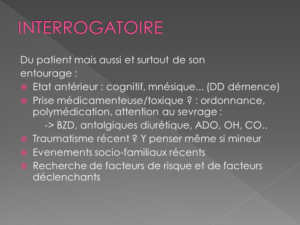 INTERROGATOIRE Du patient mais aussi et surtout de son entourage :