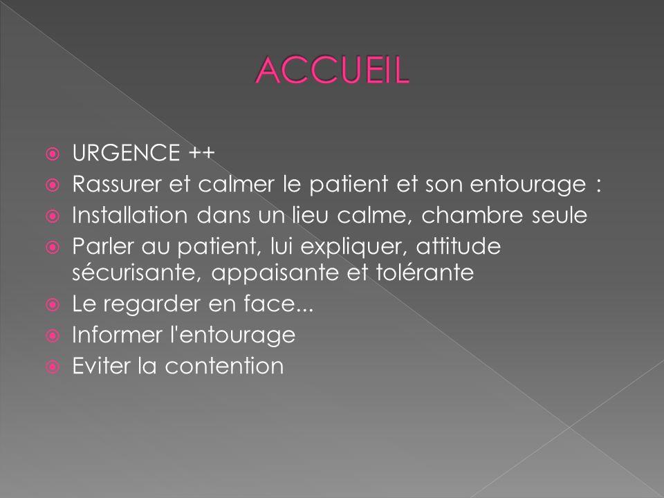 ACCUEIL URGENCE ++ Rassurer et calmer le patient et son entourage :