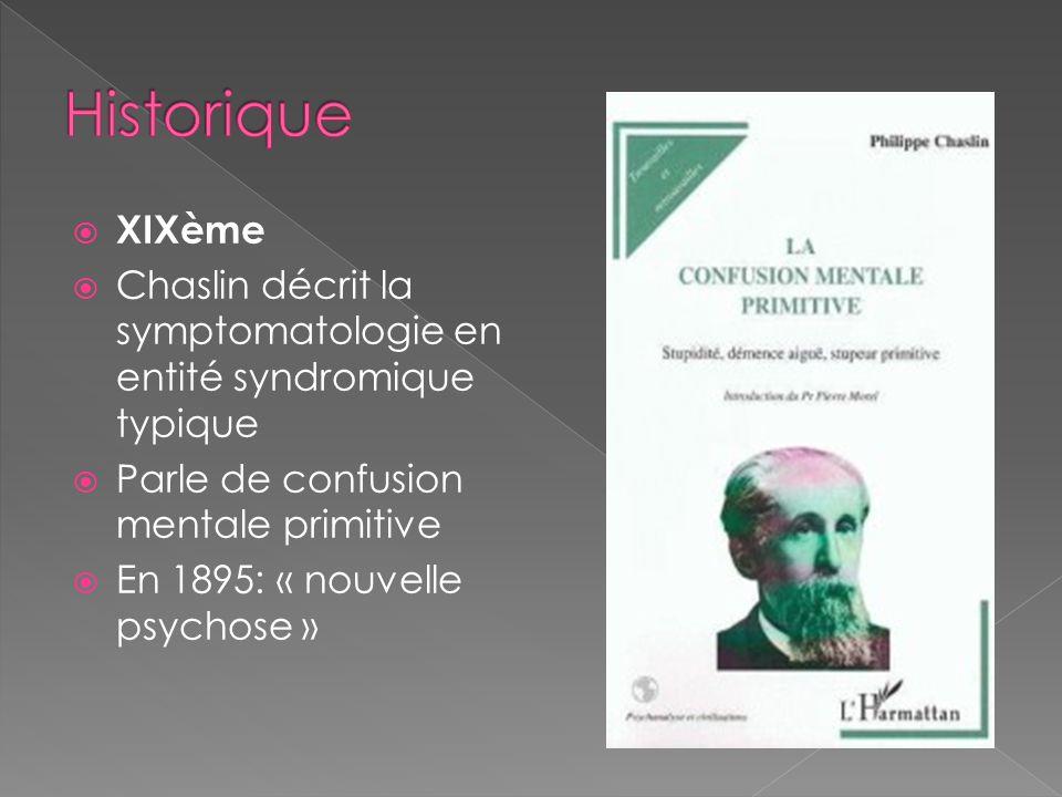 Historique XIXème. Chaslin décrit la symptomatologie en entité syndromique typique. Parle de confusion mentale primitive.