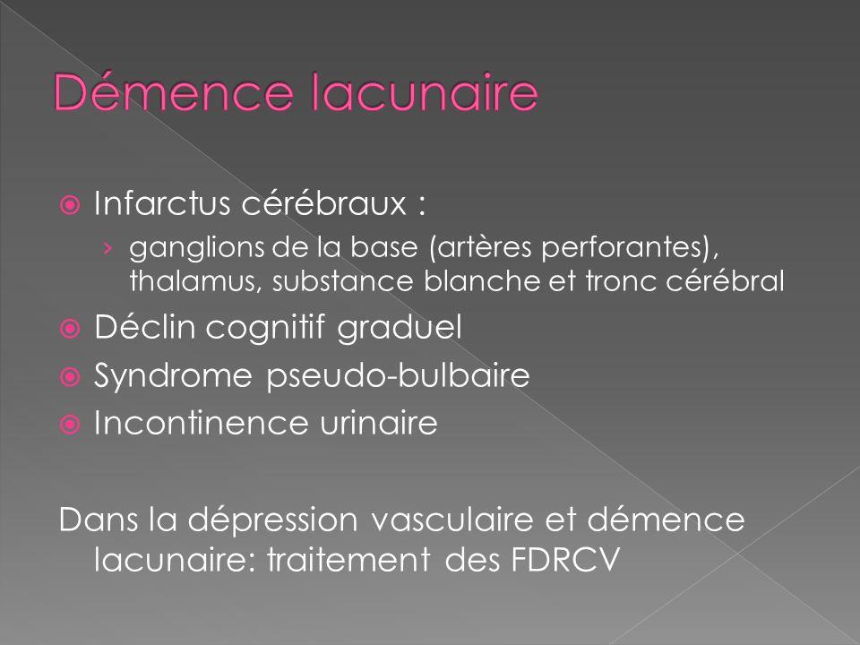 Démence lacunaire Infarctus cérébraux : Déclin cognitif graduel