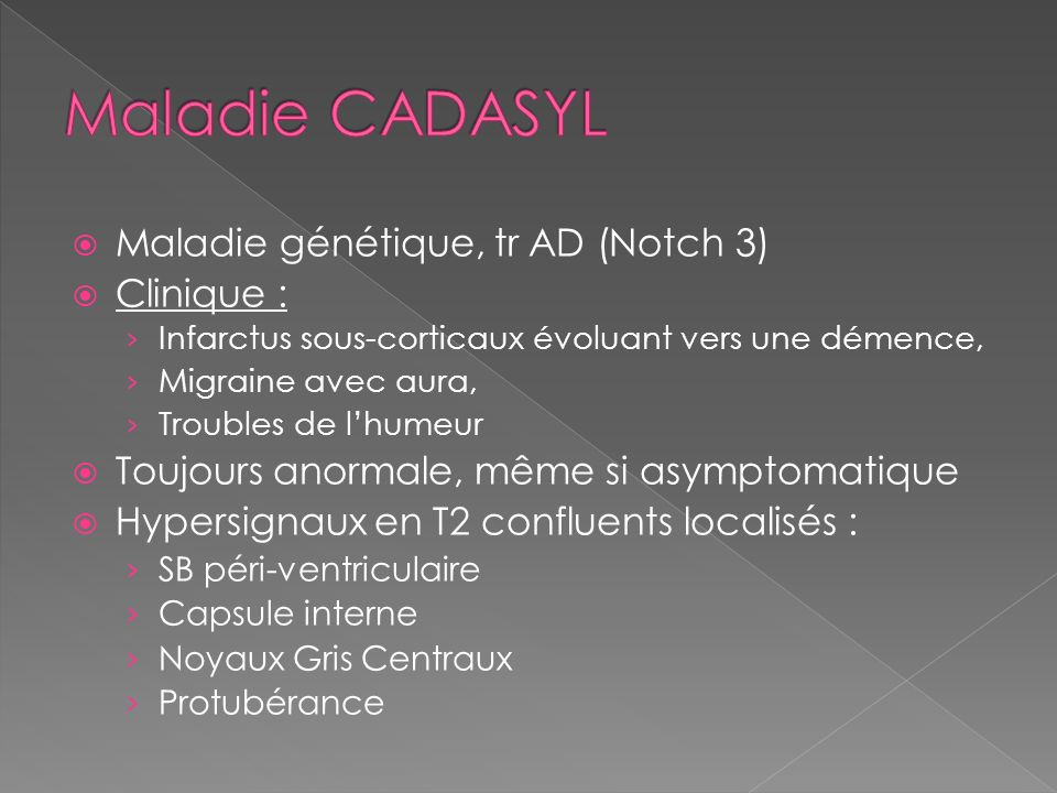 Maladie CADASYL Maladie génétique, tr AD (Notch 3) Clinique :
