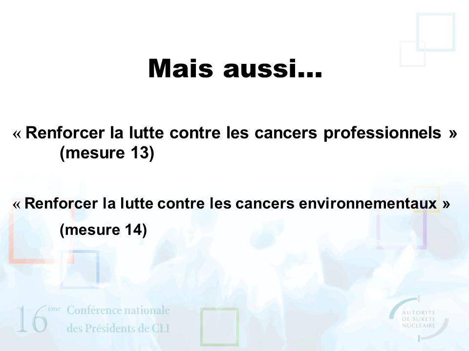 Mais aussi… « Renforcer la lutte contre les cancers professionnels » (mesure 13) « Renforcer la lutte contre les cancers environnementaux »