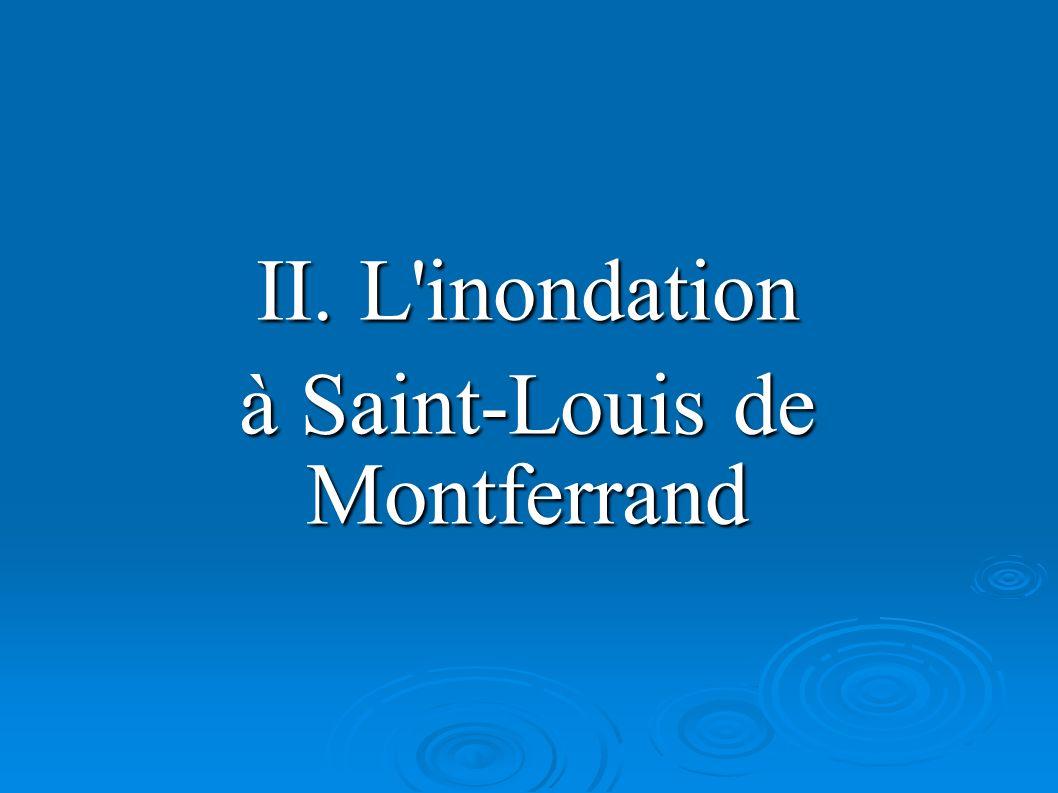 II. L inondation à Saint-Louis de Montferrand